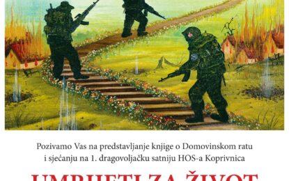 Predstavljanje knjige o Domovinskom ratu i sjećanju na 1. dragovoljačku satniju HOS-a Koprivnica – UMRIJETI ZA ŽIVOT od IVANA BETLEHEMA